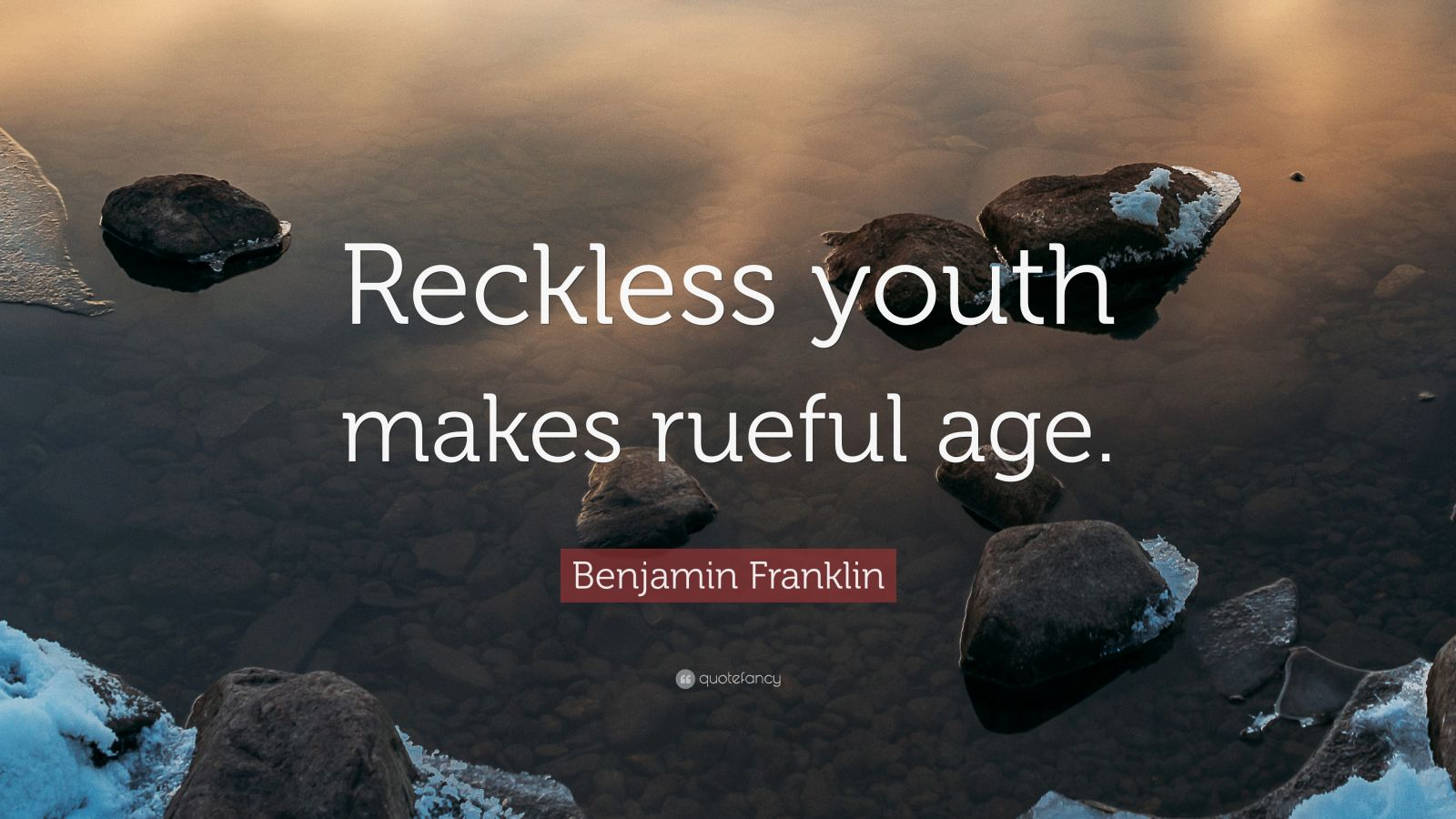 """Benjamin Franklin Quote: """"Reckless youth makes rueful age."""""""