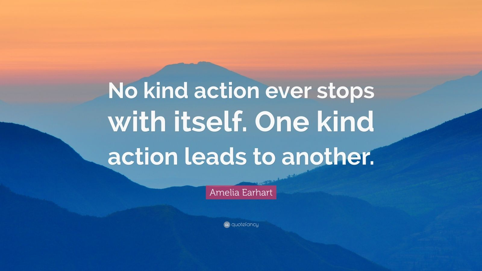 "Amelia Earhart Quote: ""No kind action ever stops with itself. One kind action leads to another."""