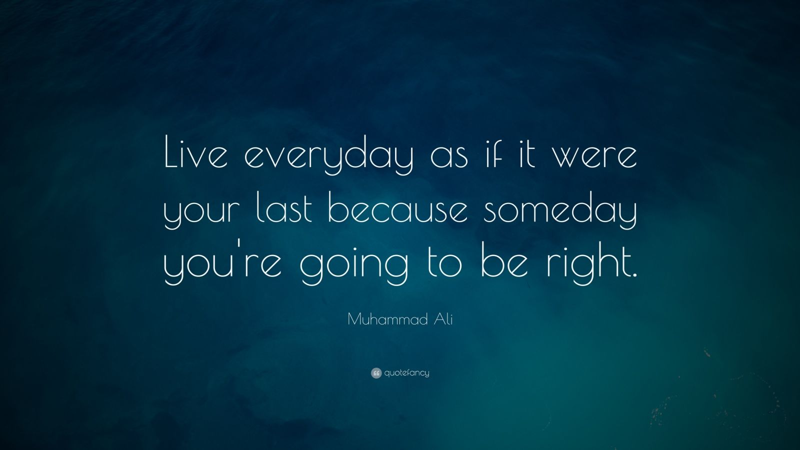 Live Everyday as If It Were Your Last Quotes