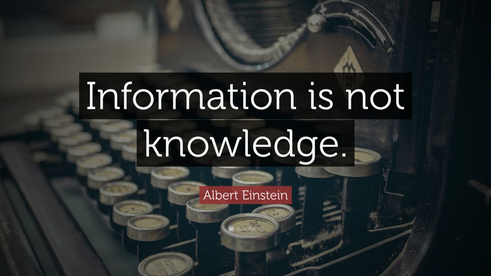 "Albert Einstein Quote: ""Information is not knowledge."""