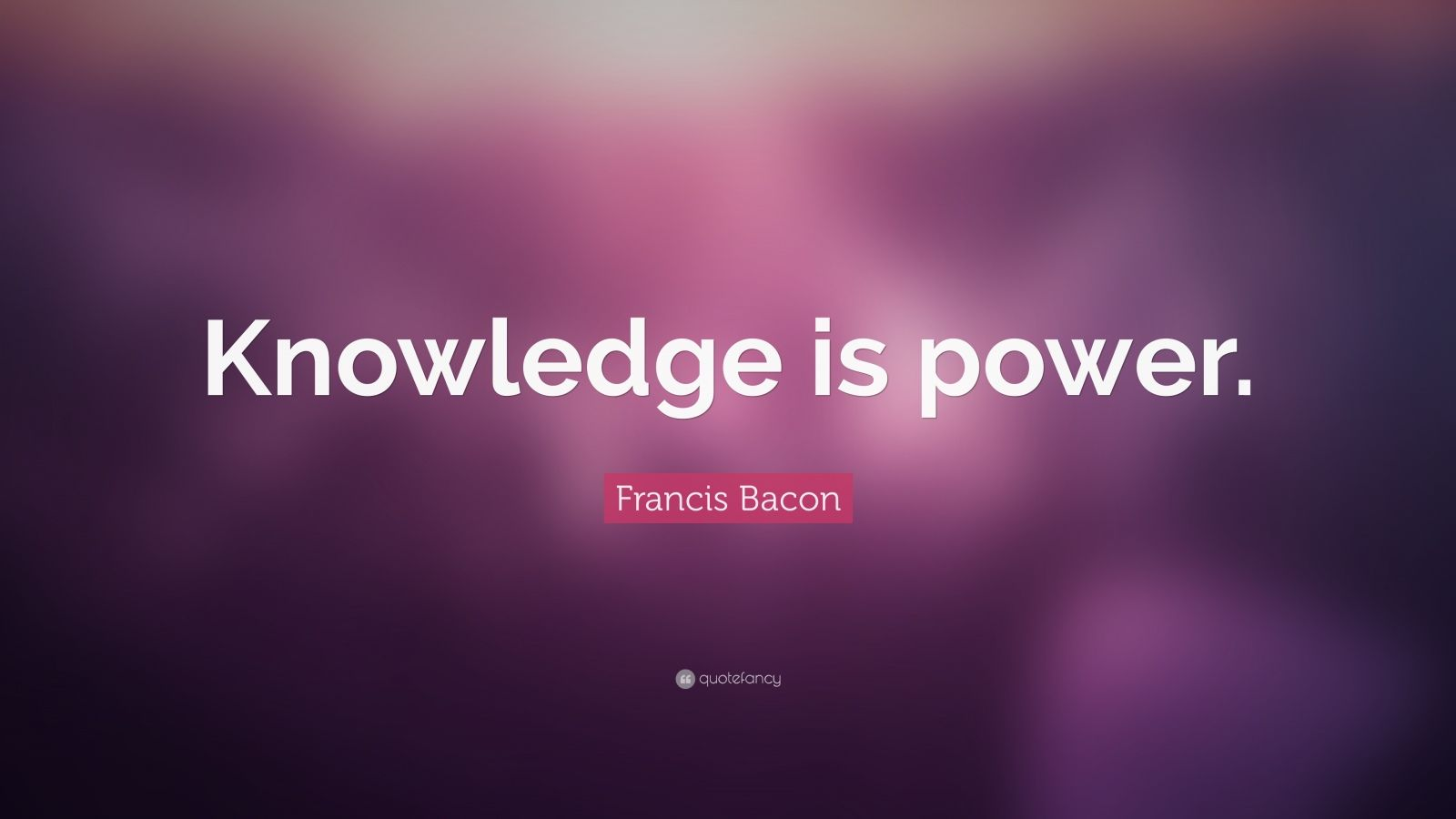 "Francis Bacon Quote: ""Knowledge is power."" (22 wallpapers) - Quotefancy"