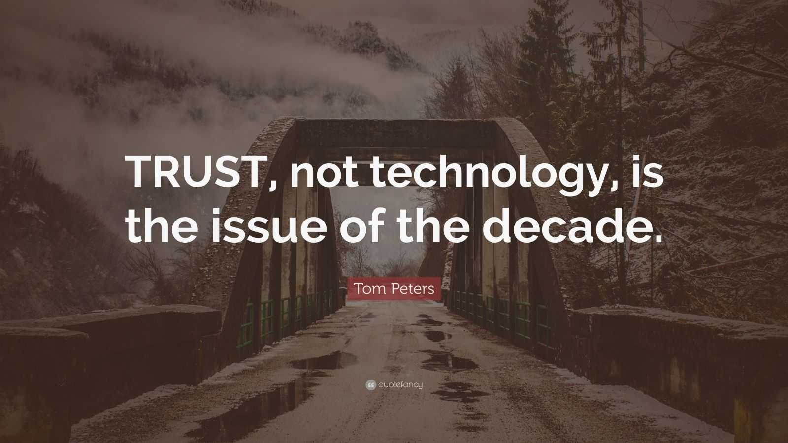 """Tom Peters Quote: """"TRUST, not technology, is the issue of the decade."""""""
