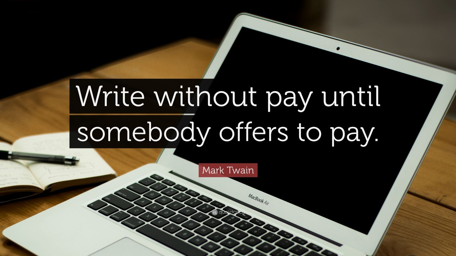 "Mark Twain Quote: ""Write without pay until somebody offers to pay."""