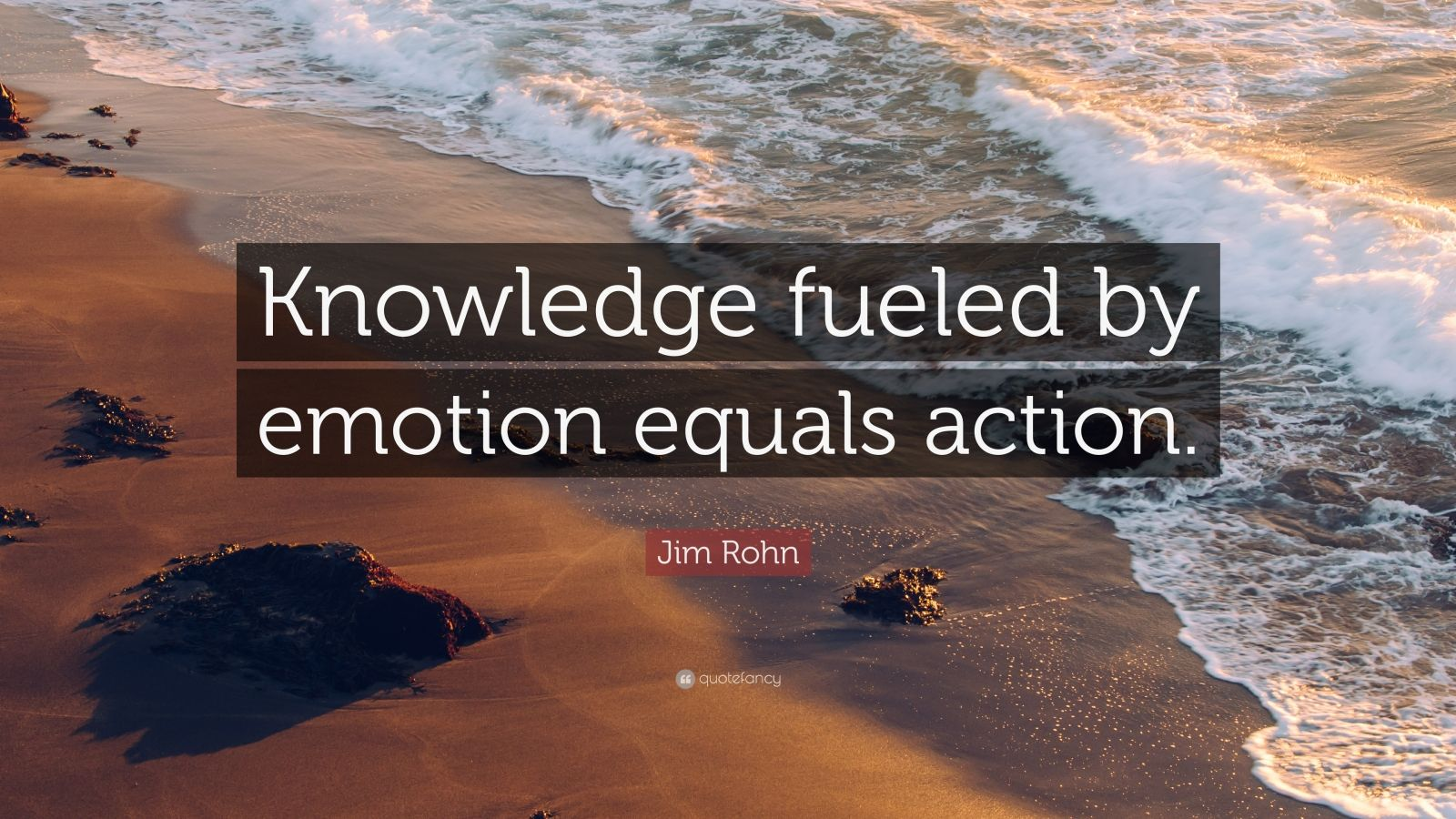 """Jim Rohn Quote: """"Knowledge fueled by emotion equals action."""""""