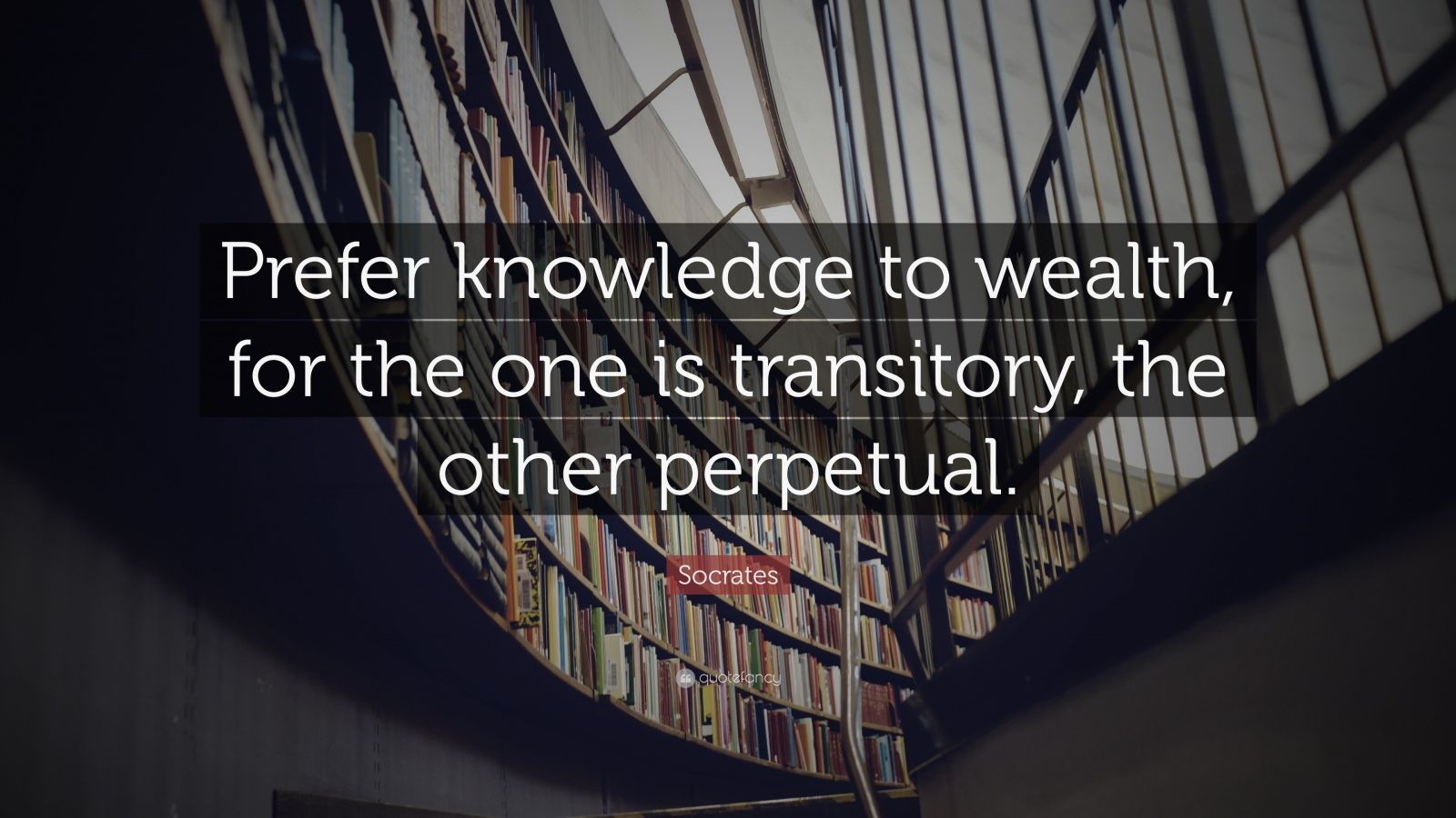 "Socrates Quote: ""Prefer knowledge to wealth, for the one is transitory, the other perpetual."""