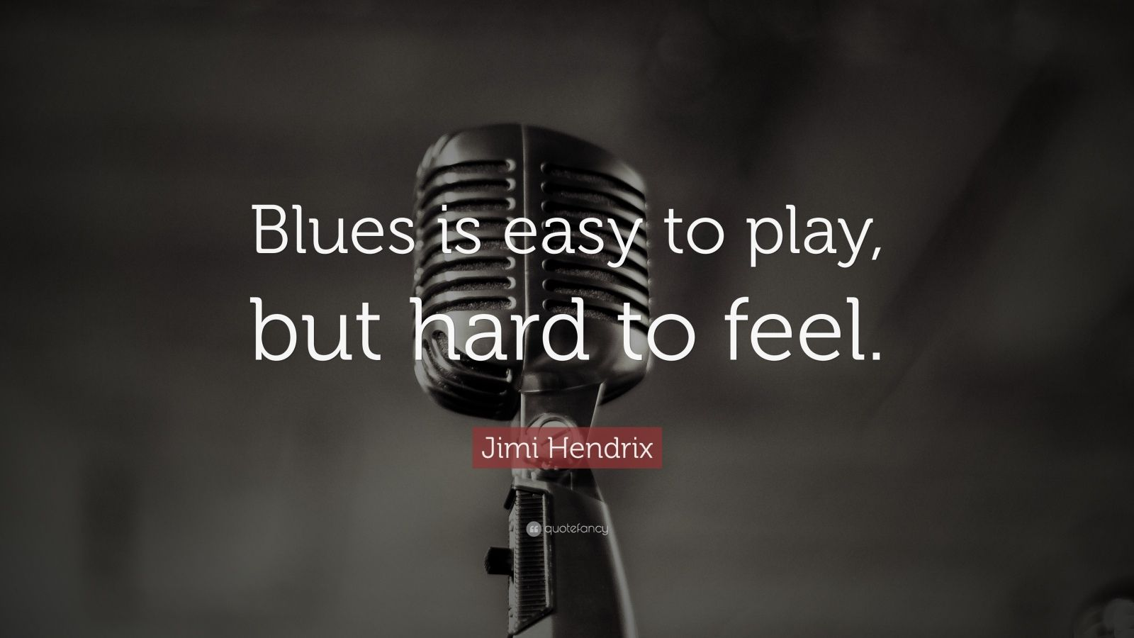 """Jimi Hendrix Quote: """"Blues is easy to play, but hard to feel."""""""