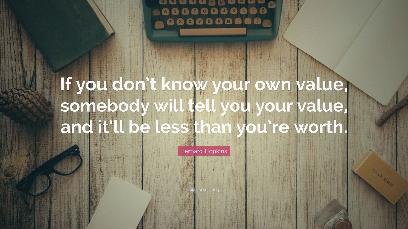 "Bernard Hopkins Quote: ""If You Don't Know Your Own Value"