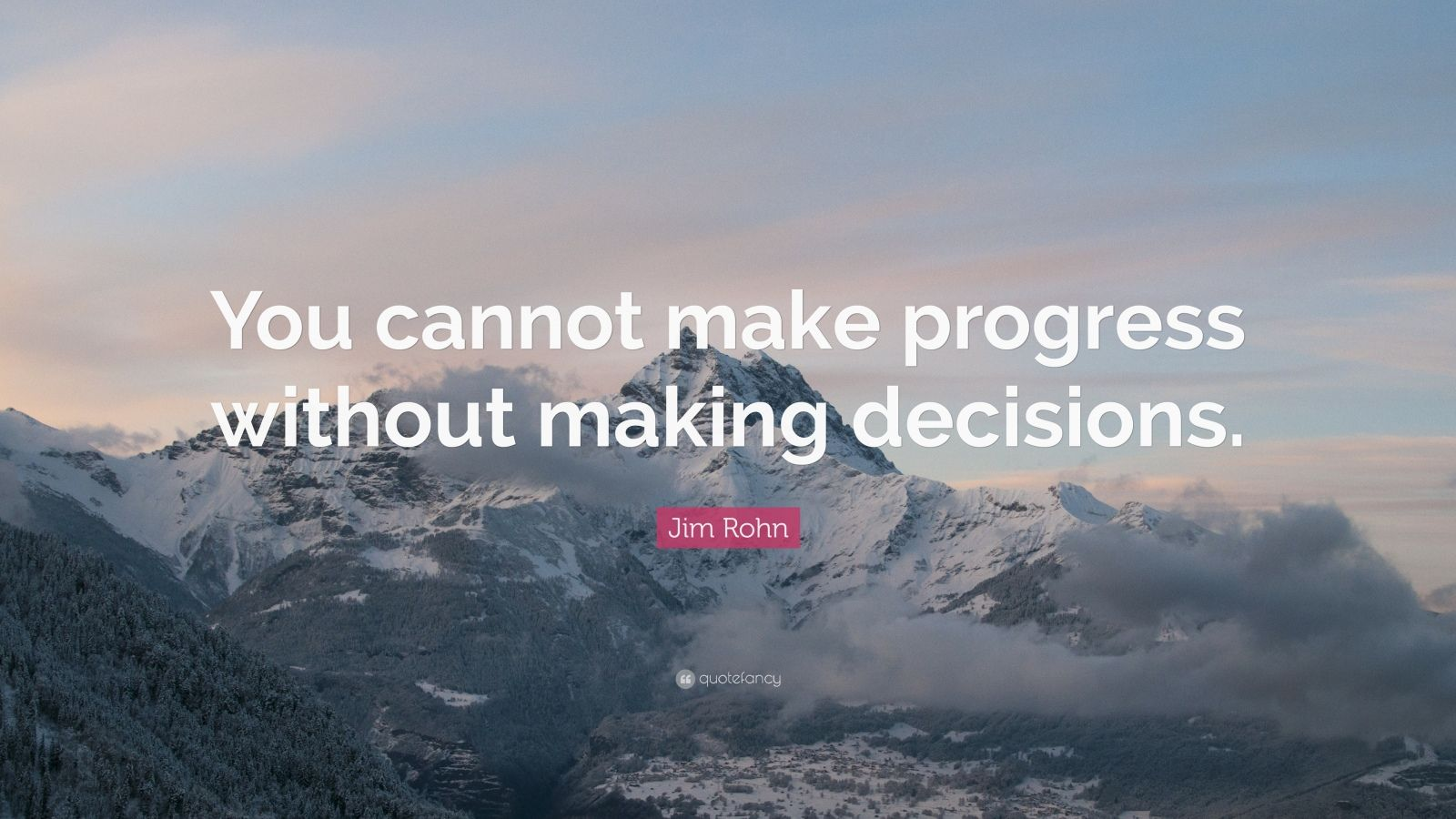 """Jim Rohn Quote: """"You cannot make progress without making decisions."""""""