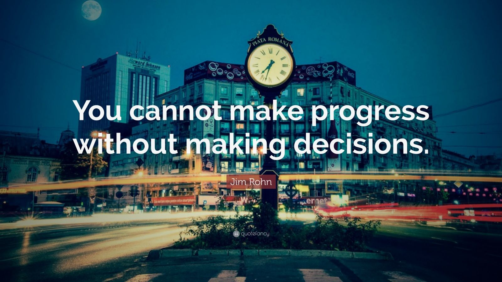 "Jim Rohn Quote: ""You cannot make progress without making decisions."""