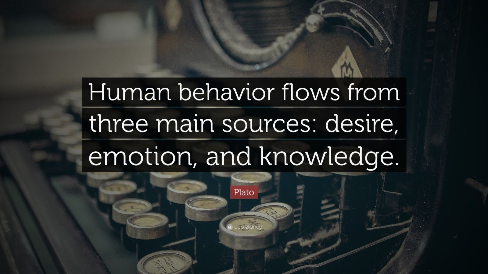 "Plato Quote: ""Human behavior flows from three main sources: desire, emotion, and knowledge."""