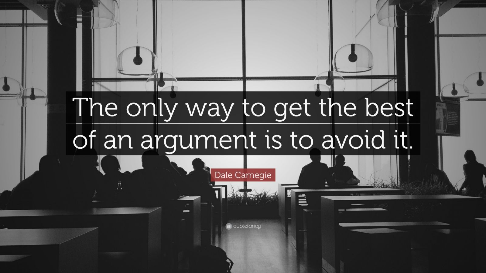 """Dale Carnegie Quote: """"The only way to get the best of an argument is to avoid it."""""""