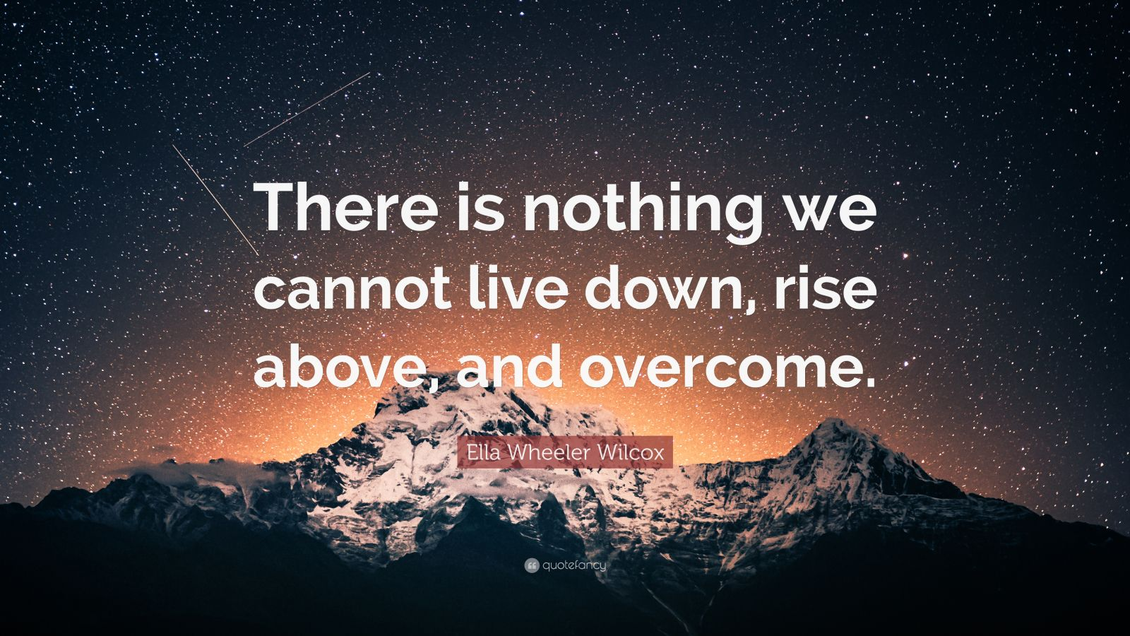 """Ella Wheeler Wilcox Quote: """"There is nothing we cannot live down, rise above, and overcome."""""""