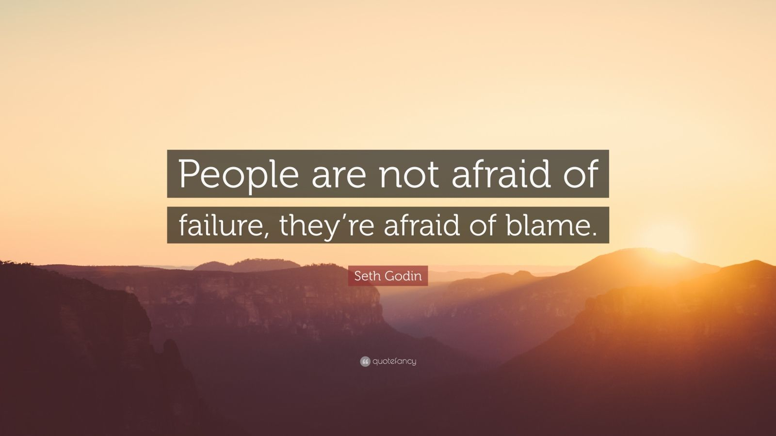 """Seth Godin Quote: """"People are not afraid of failure, they're afraid of blame."""""""