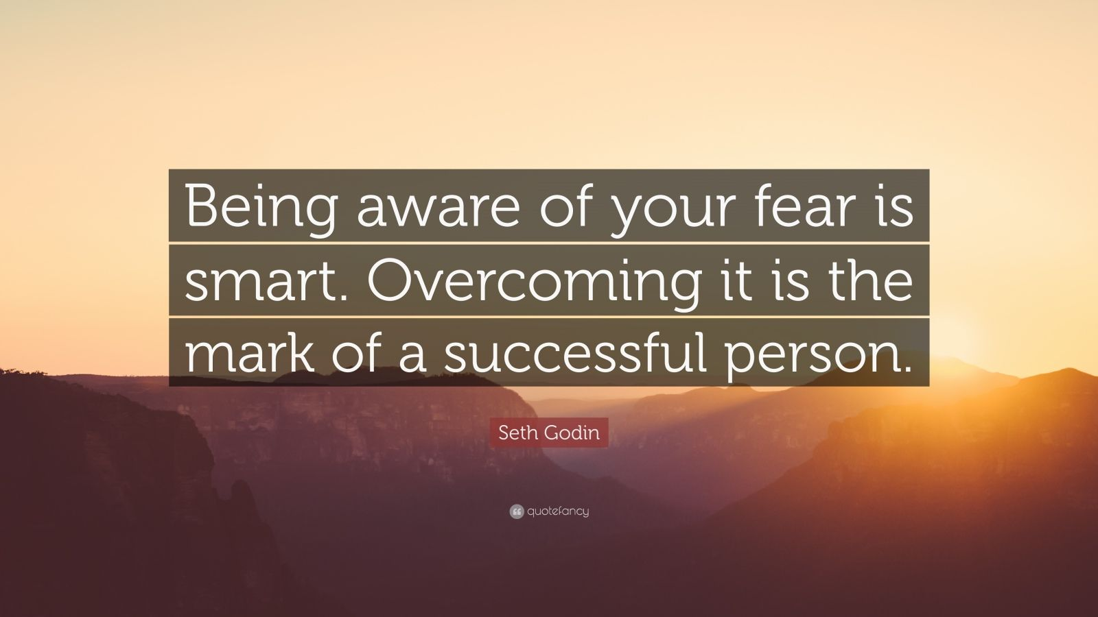 """Seth Godin Quote: """"Being aware of your fear is smart. Overcoming it is the mark of a successful person."""""""