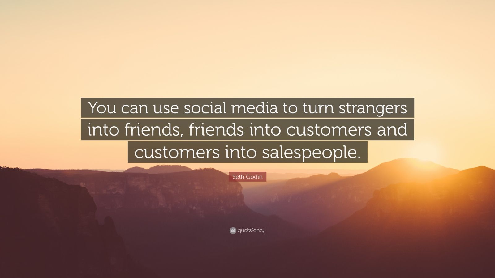 "Seth Godin Quote: ""You can use social media to turn strangers into friends, friends into customers and customers into salespeople."""