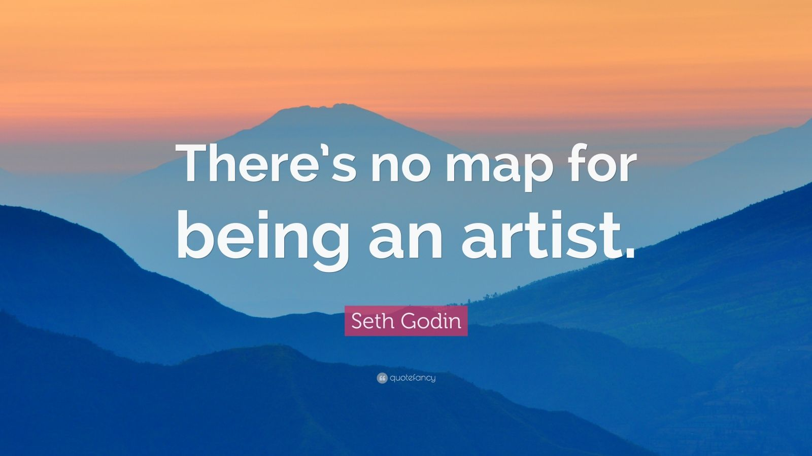 """Seth Godin Quote: """"There's no map for being an artist."""""""