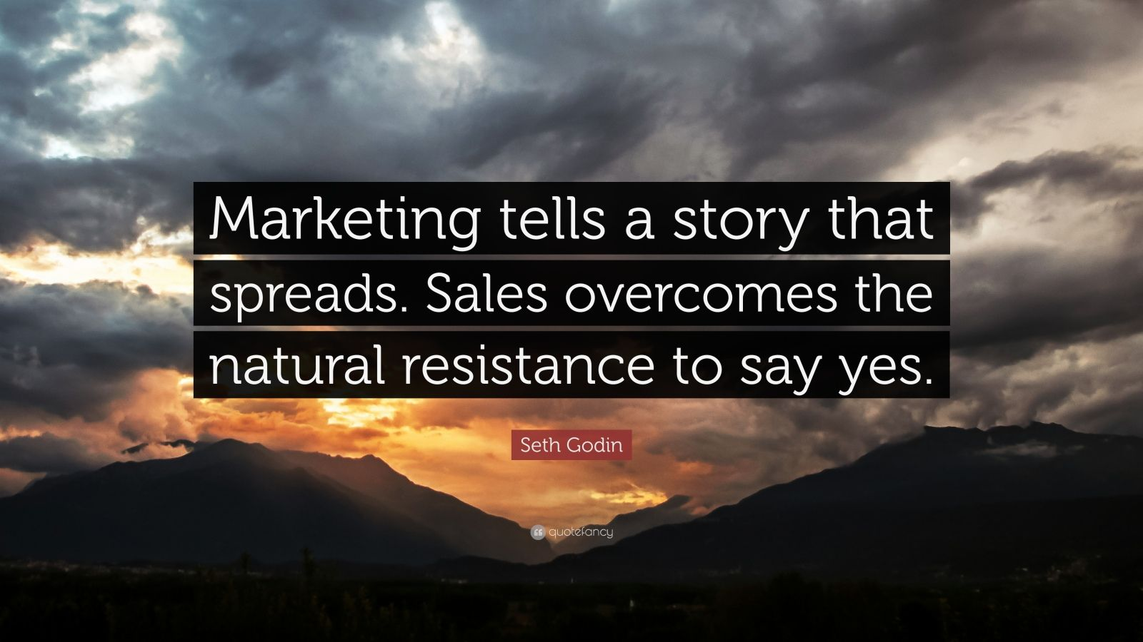 """Seth Godin Quote: """"Marketing tells a story that spreads. Sales overcomes the natural resistance to say yes."""""""