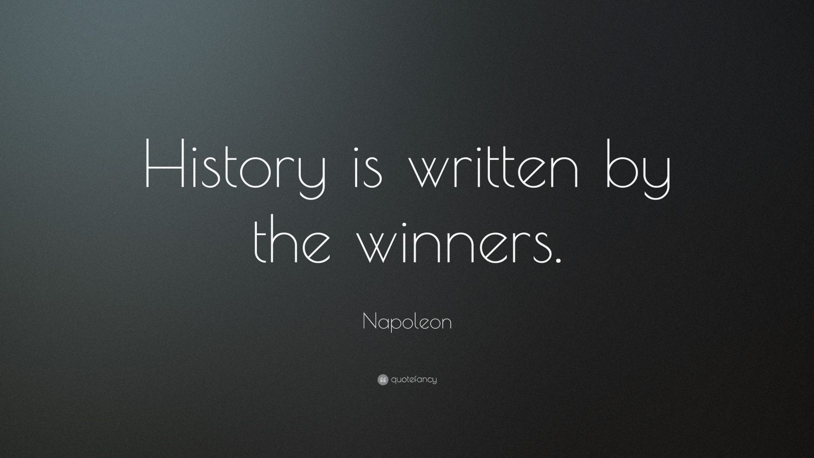 "Napoleon Quote: ""History is written by the winners."""