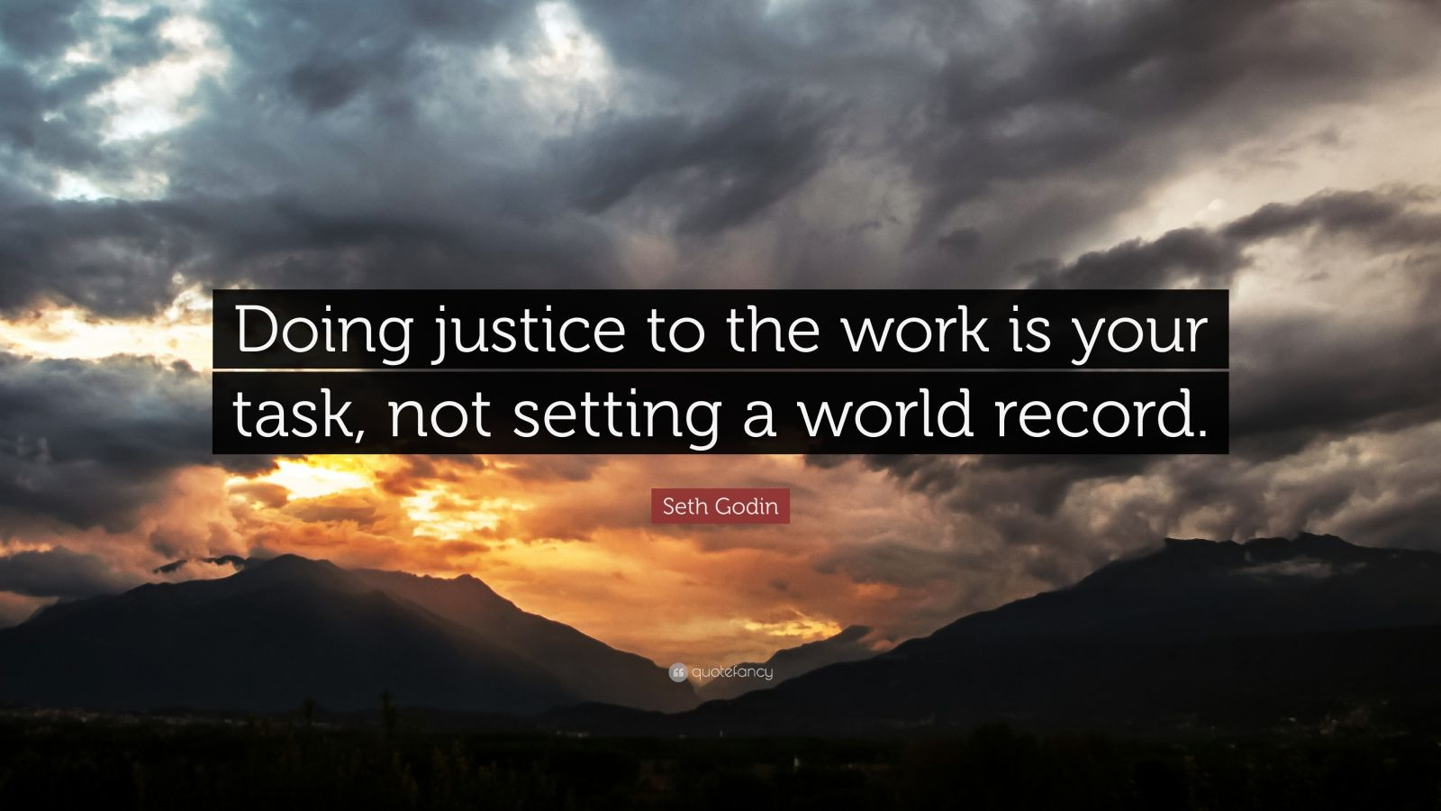 """Seth Godin Quote: """"Doing justice to the work is your task, not setting a world record."""""""