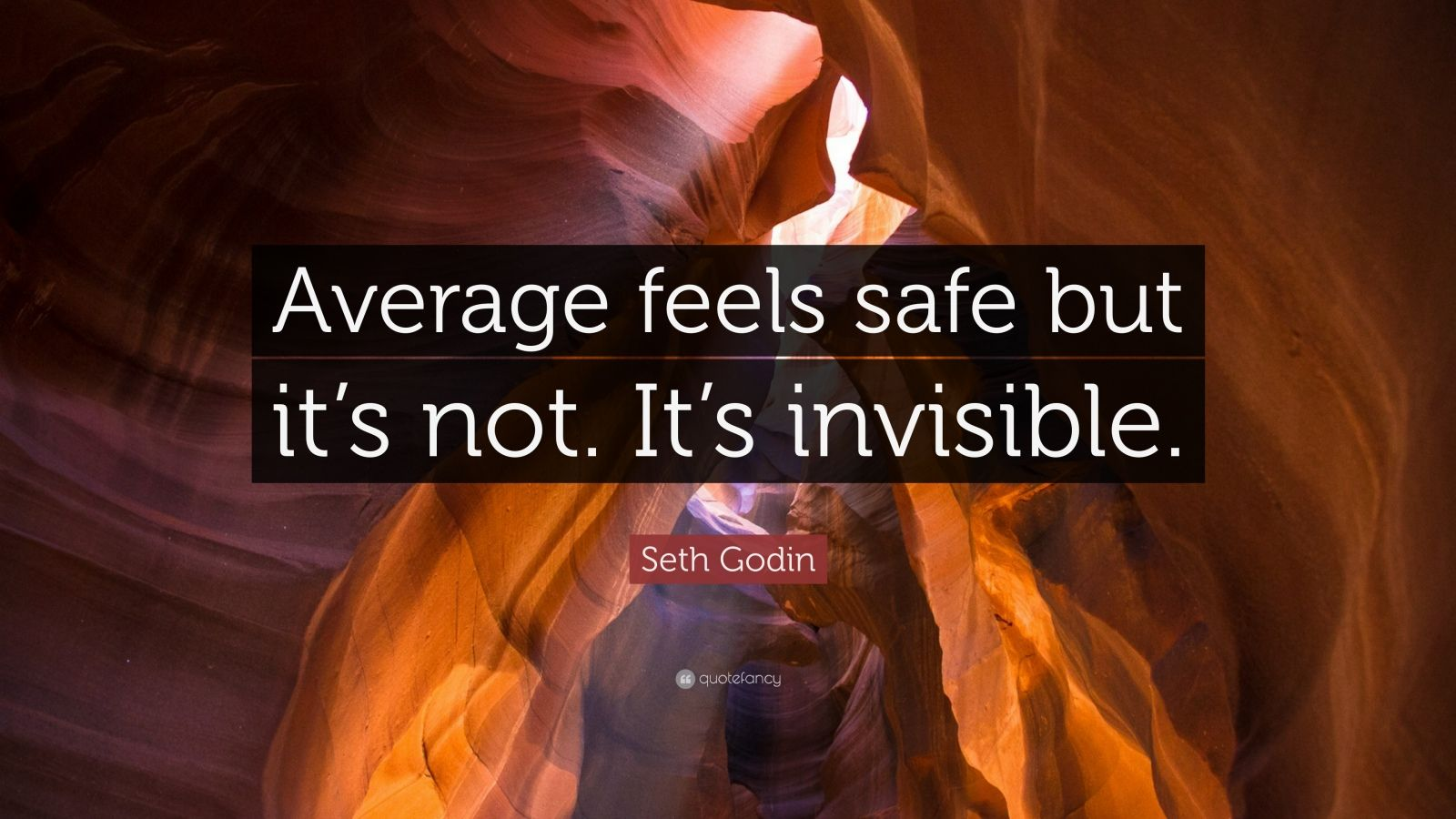 "Seth Godin Quote: ""Average feels safe but it's not. It's invisible."""