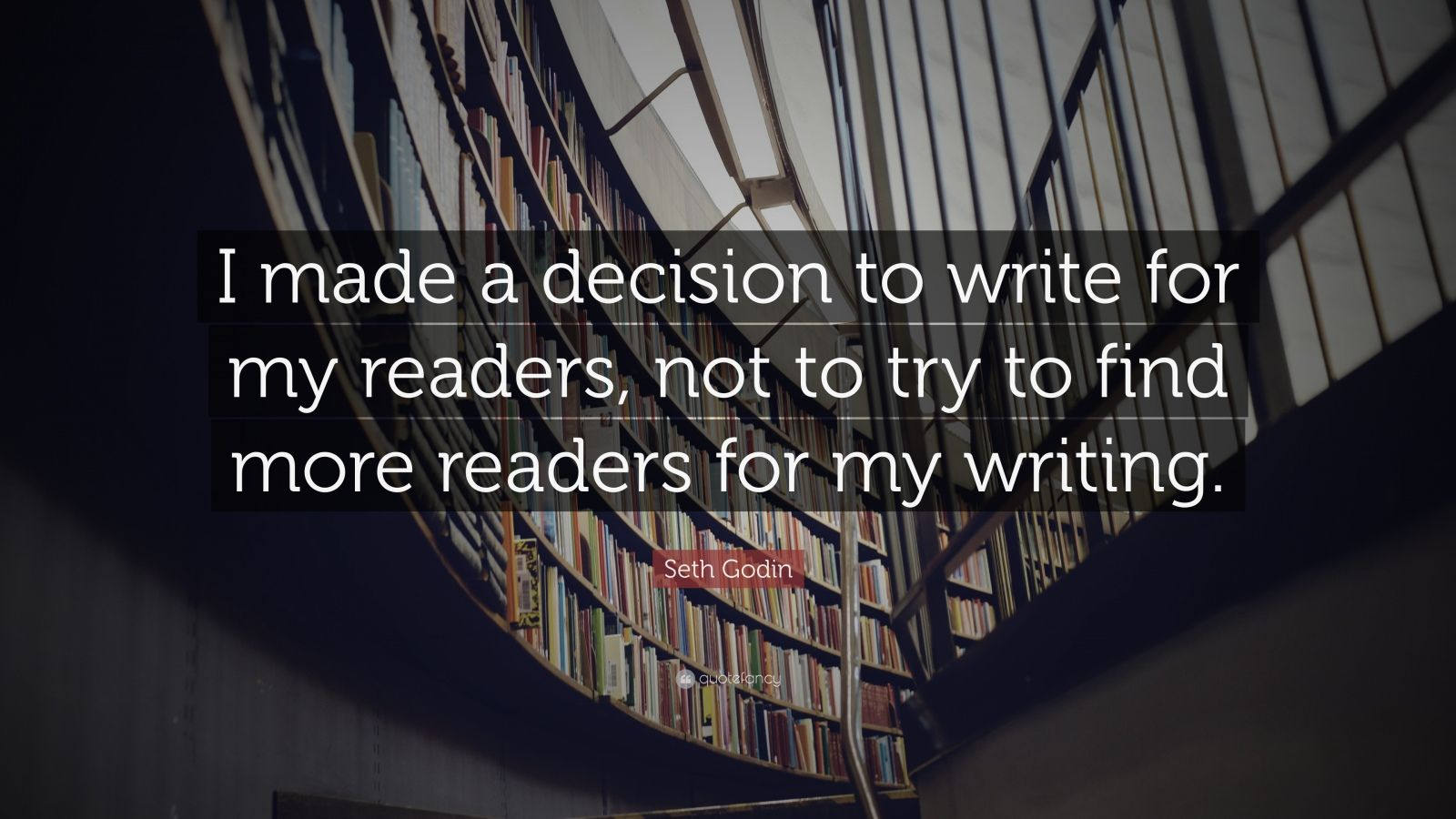 """Seth Godin Quote: """"I made a decision to write for my readers, not to try to find more readers for my writing."""""""