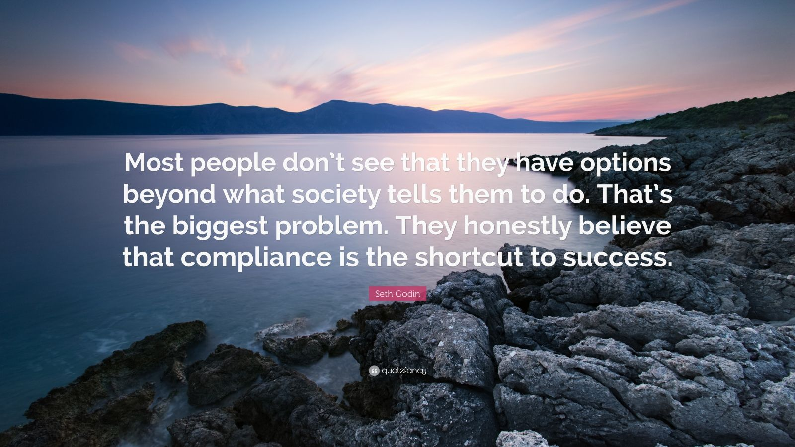 """Seth Godin Quote: """"Most people don't see that they have options beyond what society tells them to do. That's the biggest problem. They honestly believe that compliance is the shortcut to success."""""""