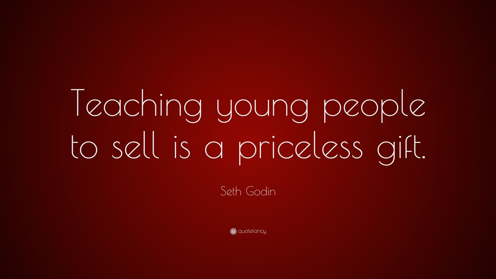 """Seth Godin Quote: """"Teaching young people to sell is a priceless gift."""""""