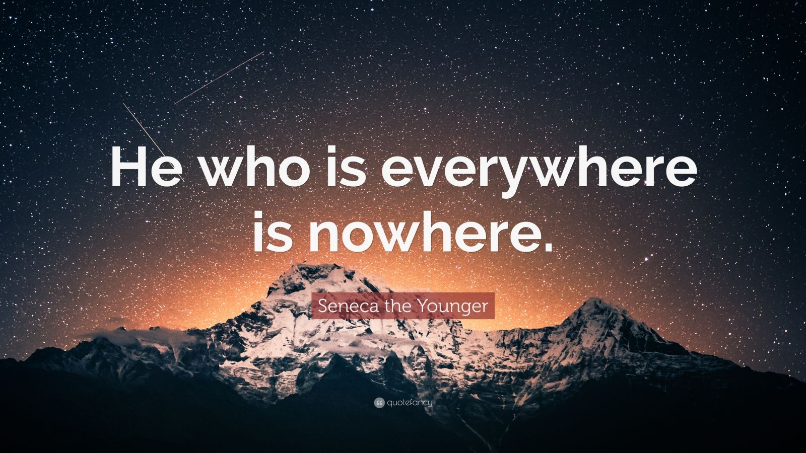 """Seneca the Younger Quote: """"He who is everywhere is nowhere."""""""