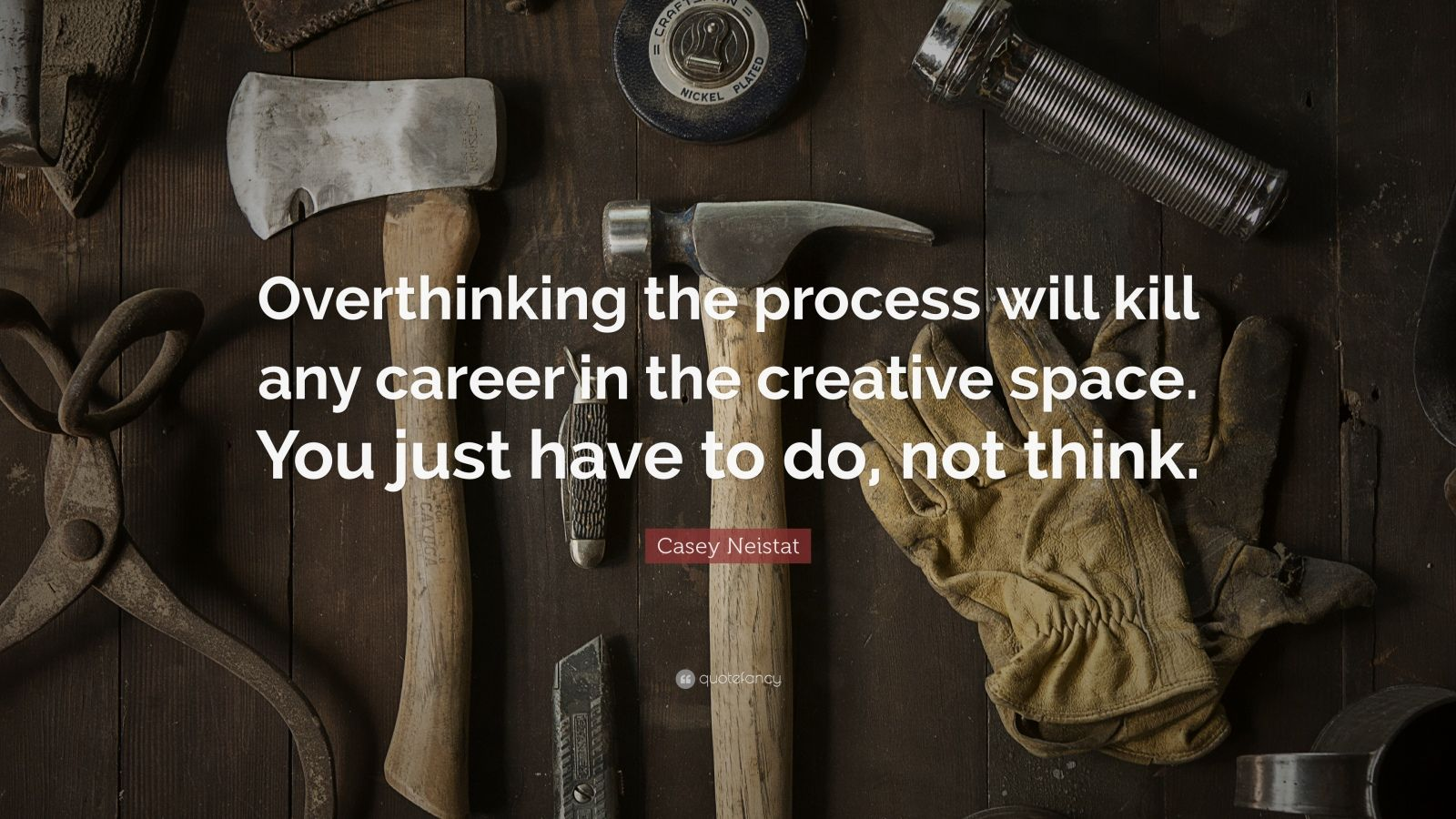 "Casey Neistat Quote: ""Overthinking the process will kill any career in the creative space. You just have to do, not think."""