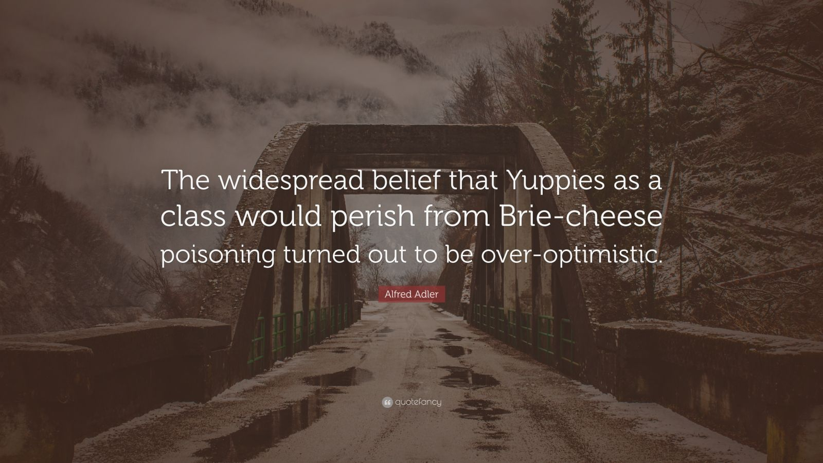 "Alfred Adler Quote: ""The widespread belief that Yuppies as a class would perish from Brie-cheese poisoning turned out to be over-optimistic."""