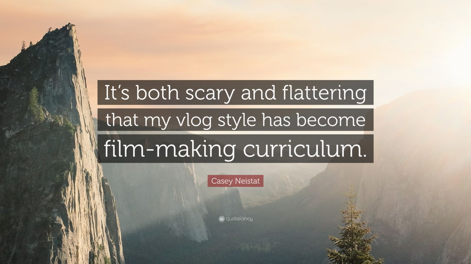 "Casey Neistat Quote: ""It's both scary and flattering that my vlog style has become film-making curriculum."""