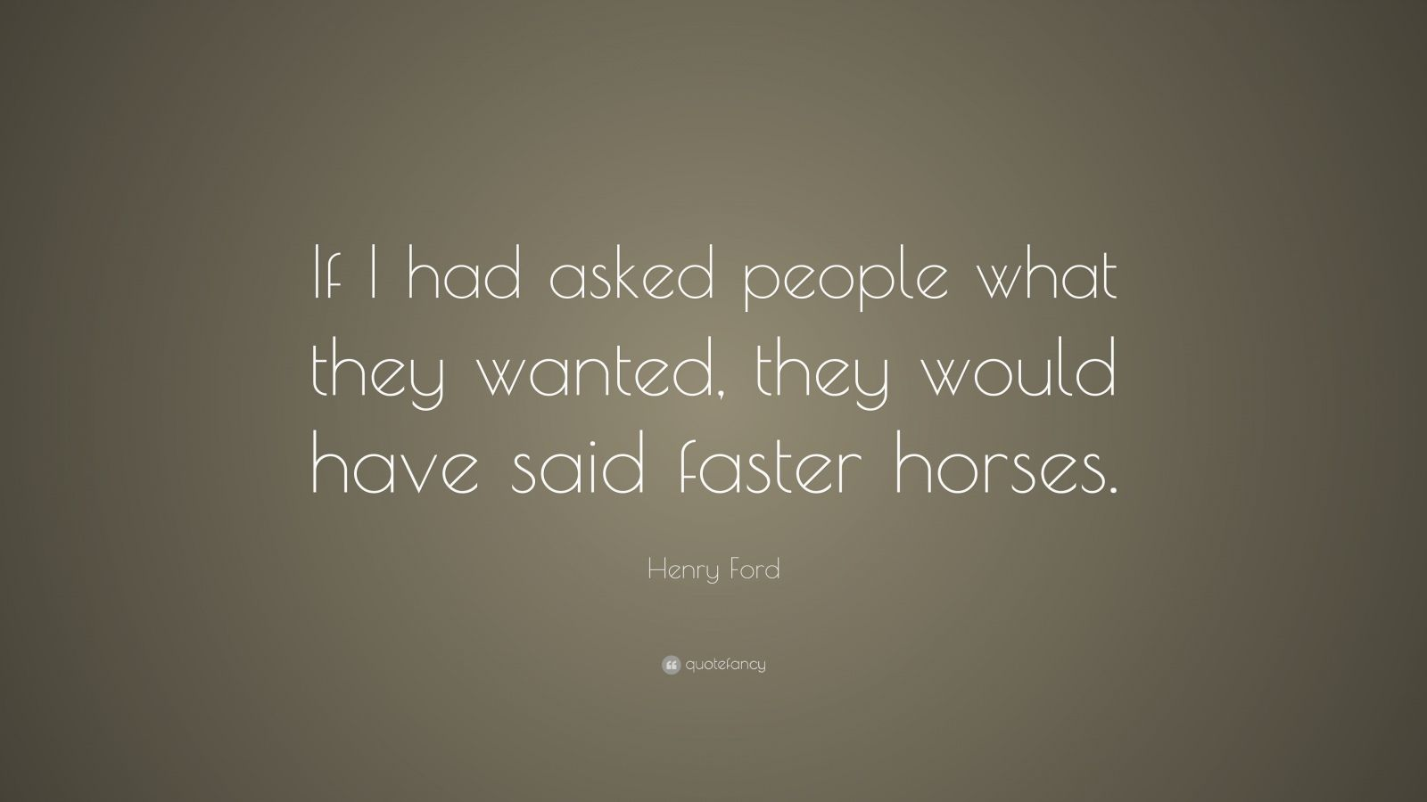 """Henry Ford Quote: """"If I had asked people what they wanted, they would have said faster horses."""""""