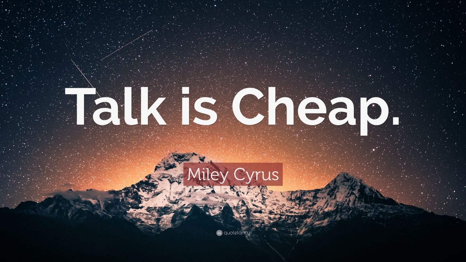 "Miley Cyrus Quote: ""Talk is Cheap."""