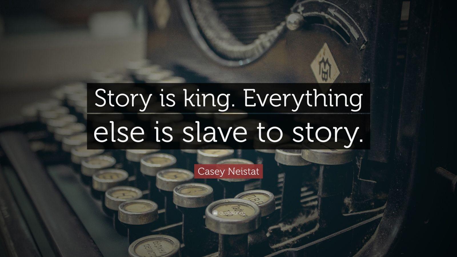 "Casey Neistat Quote: ""Story is king. Everything else is slave to story."""