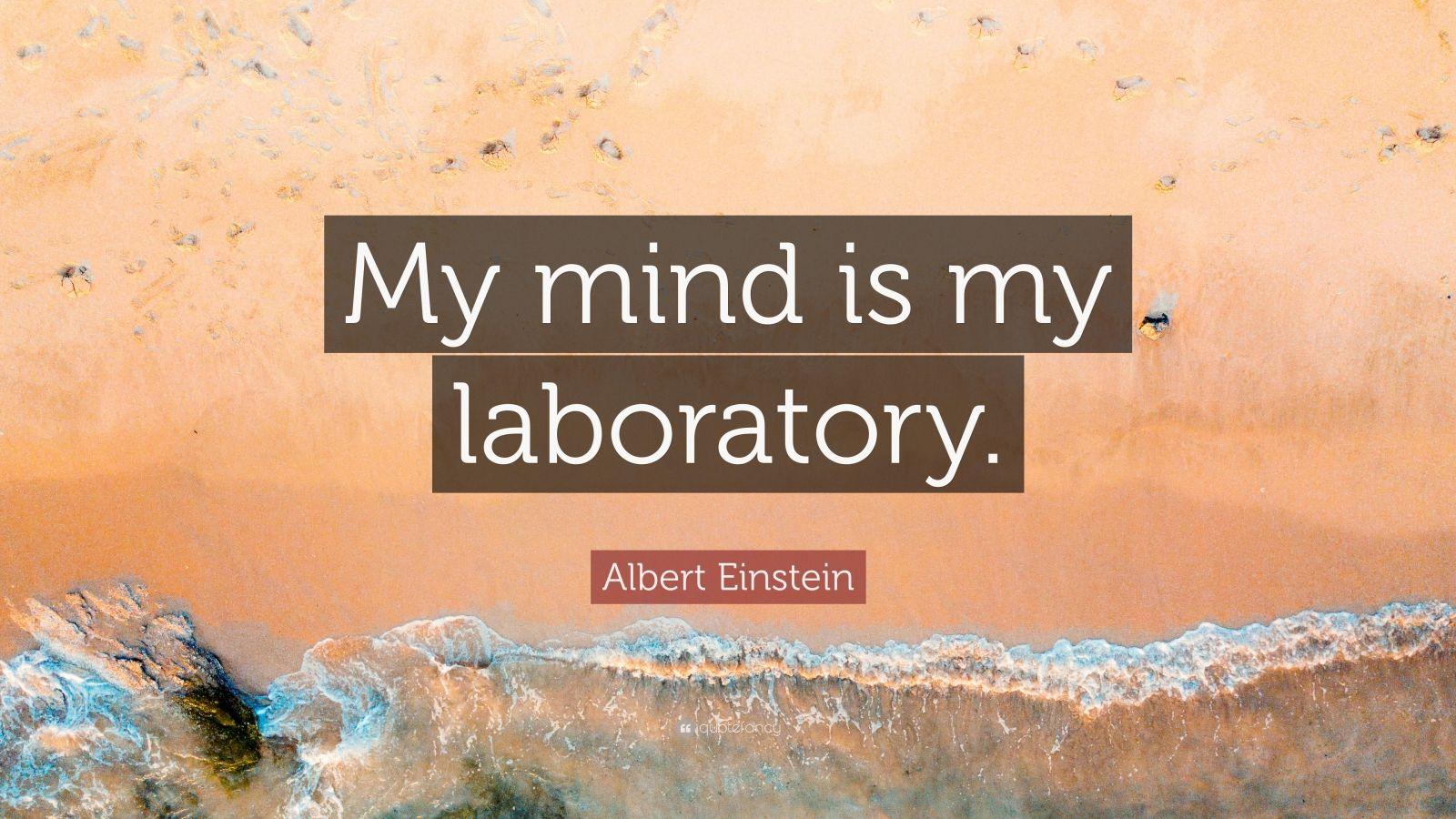 """Albert Einstein Quote: """"My mind is my laboratory."""""""