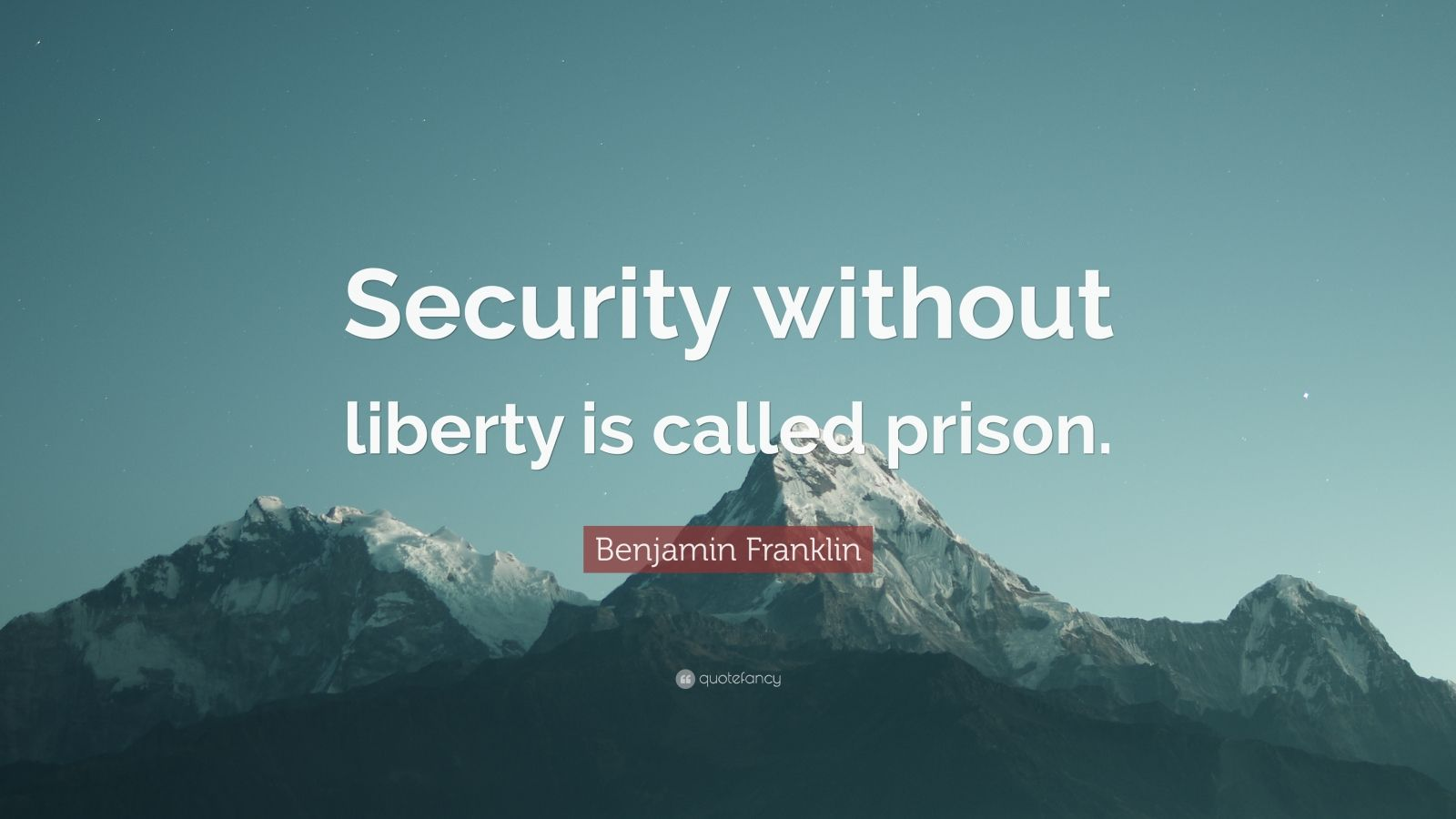 """Benjamin Franklin Quote: """"Security without liberty is called prison."""""""