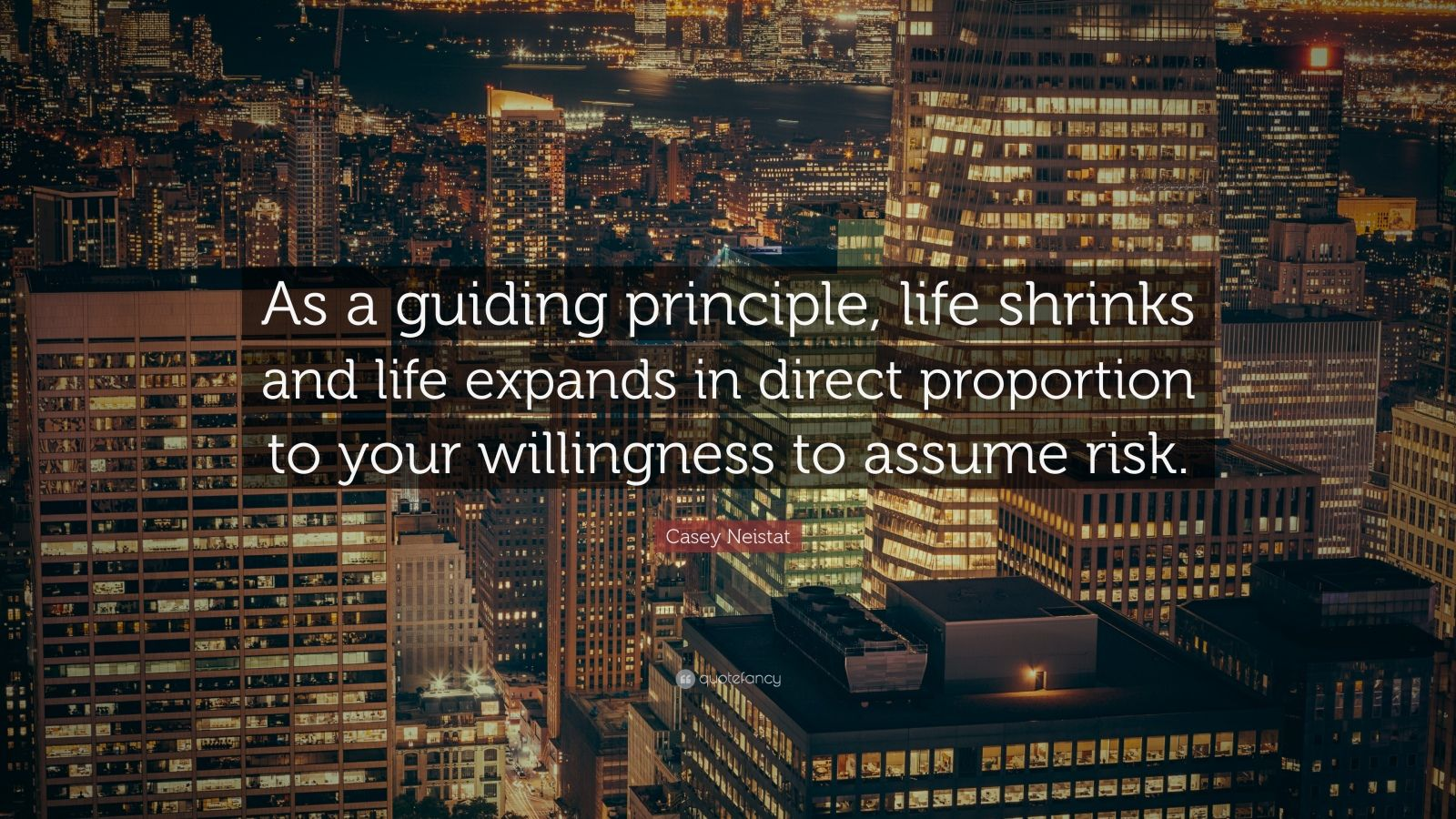 "Casey Neistat Quote: ""As a guiding principle, life shrinks and life expands in direct proportion to your willingness to assume risk."""