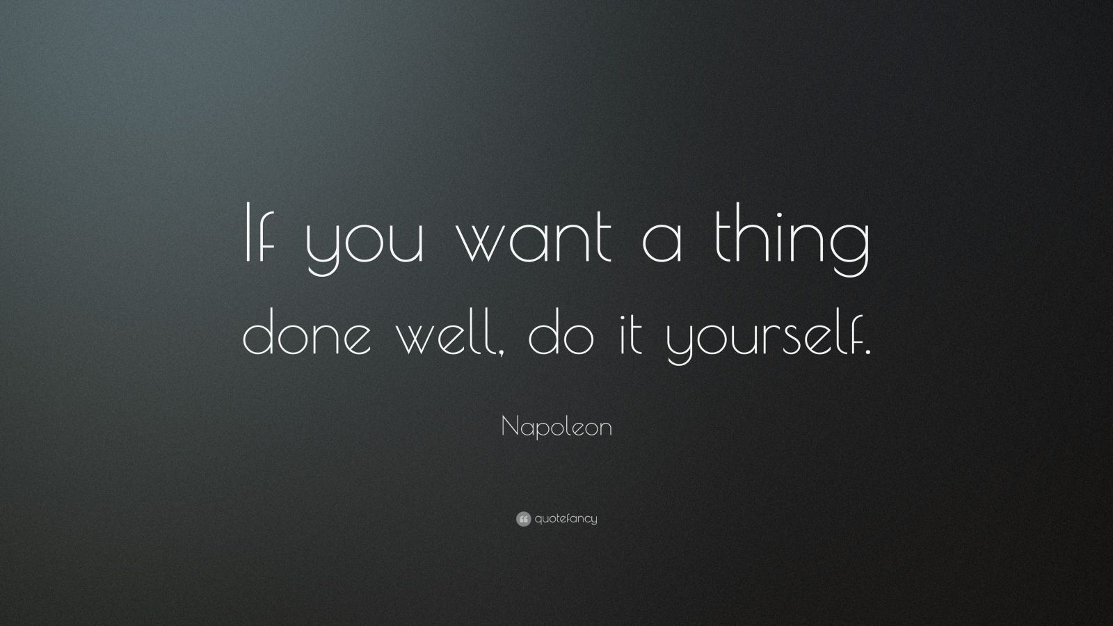 "Napoleon Quote: ""If you want a thing done well, do it yourself."""