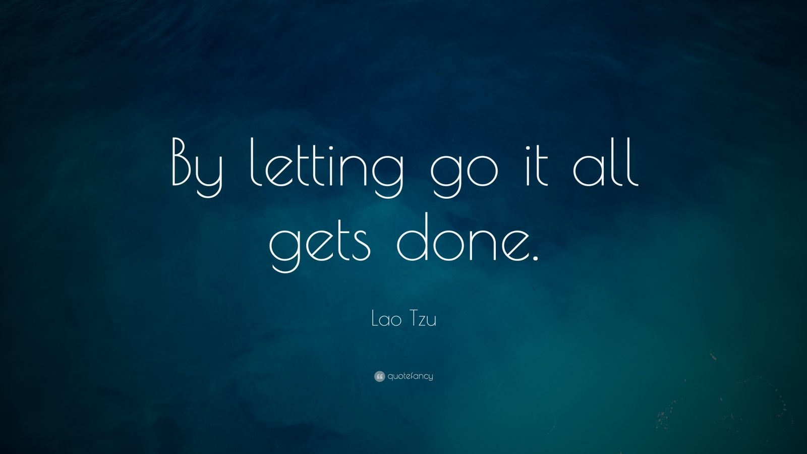 "Lao Tzu Quote: ""By letting go it all gets done."""