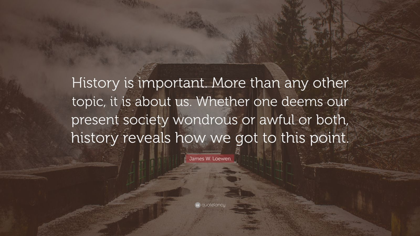 """James W. Loewen Quote: """"History is important. More than ..."""