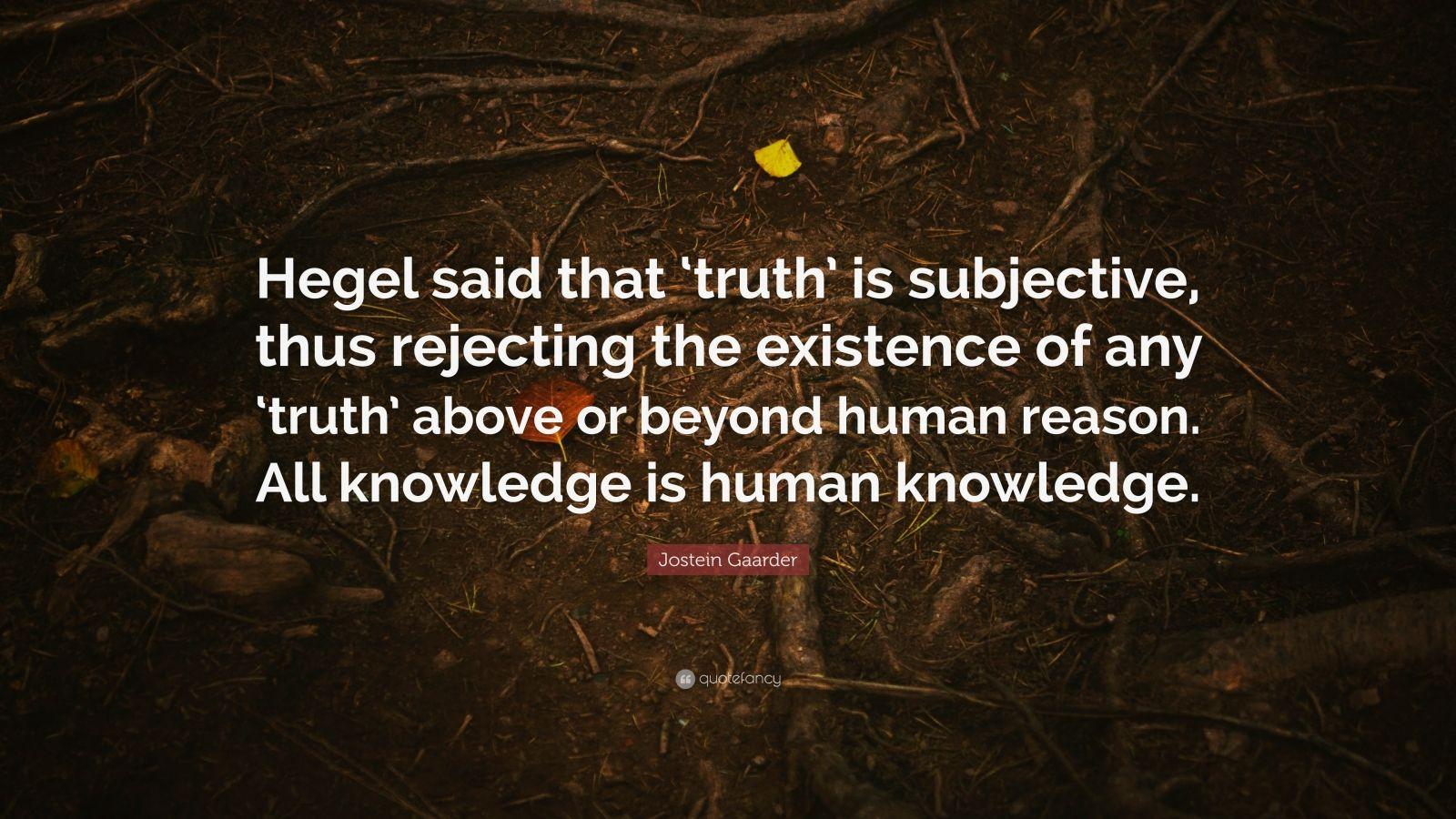"Jostein Gaarder Quote: ""Hegel said that 'truth' is ..."