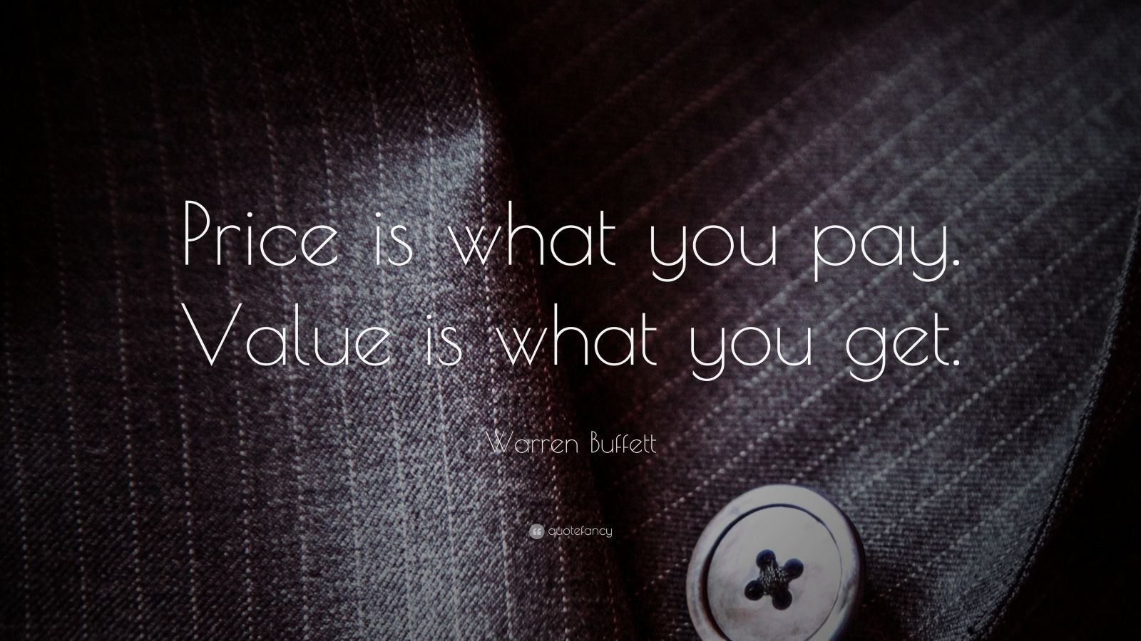"Warren Buffett Quote: ""Price is what you pay. Value is what you get."""
