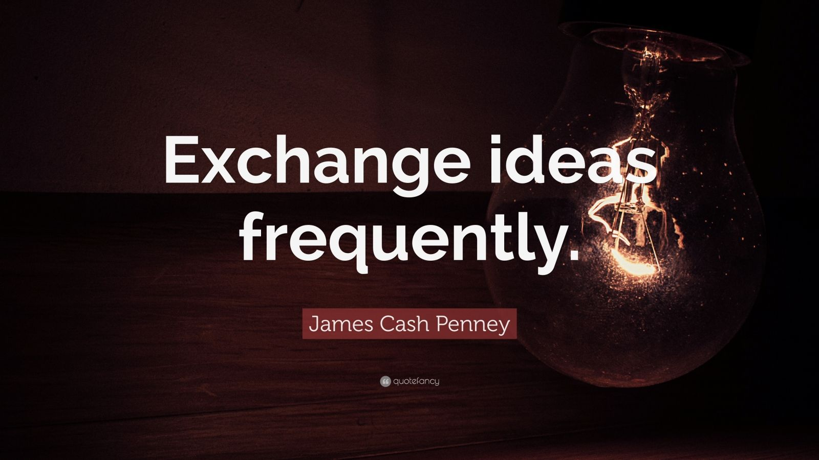 """James Cash Penney Quote: """"Exchange ideas frequently."""""""