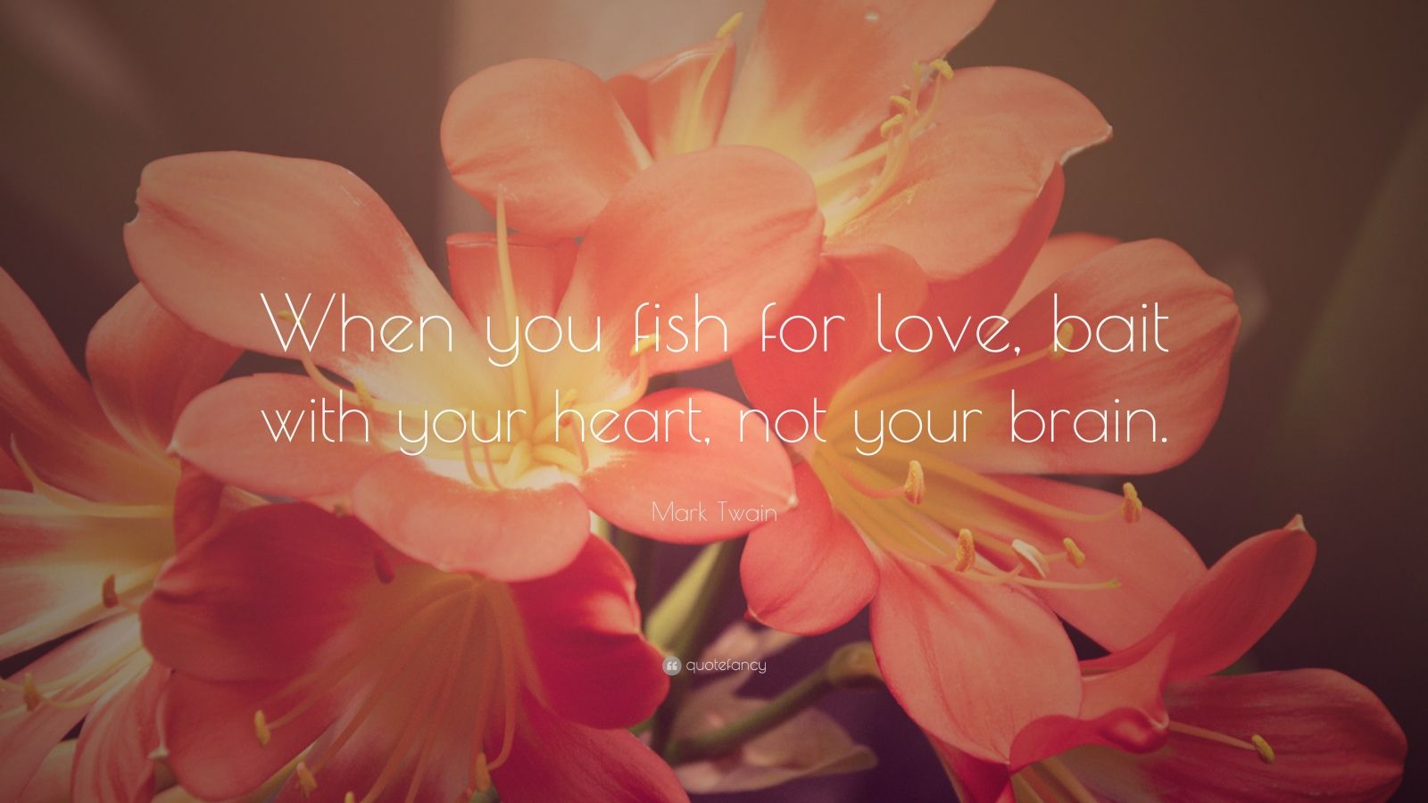 """Mark Twain Quote: """"When you fish for love, bait with your heart, not your brain."""""""