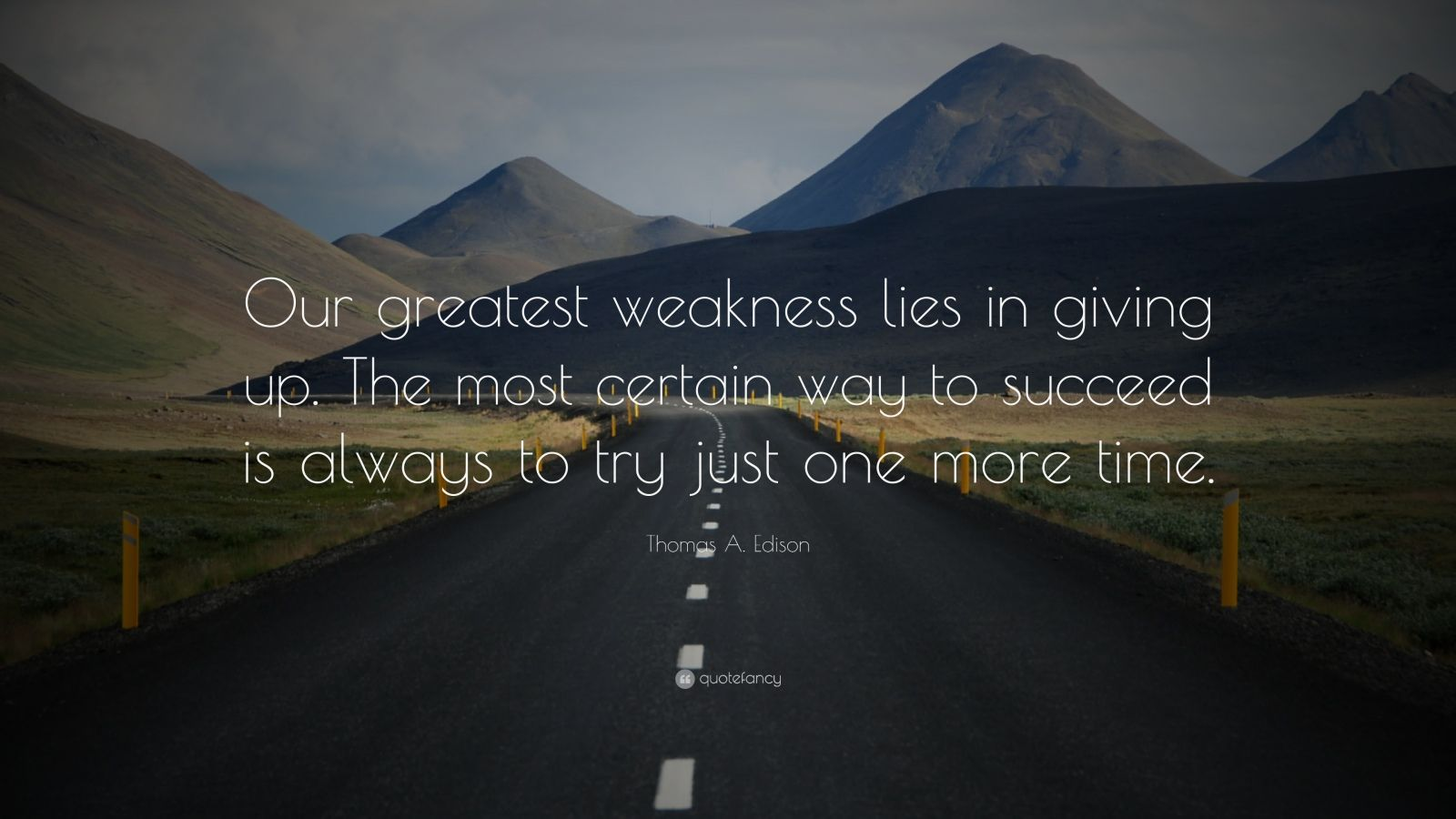 "Persistence Quotes: ""Our greatest weakness lies in giving up. The most certain way to succeed is always to try just one more time."" — Thomas A. Edison"