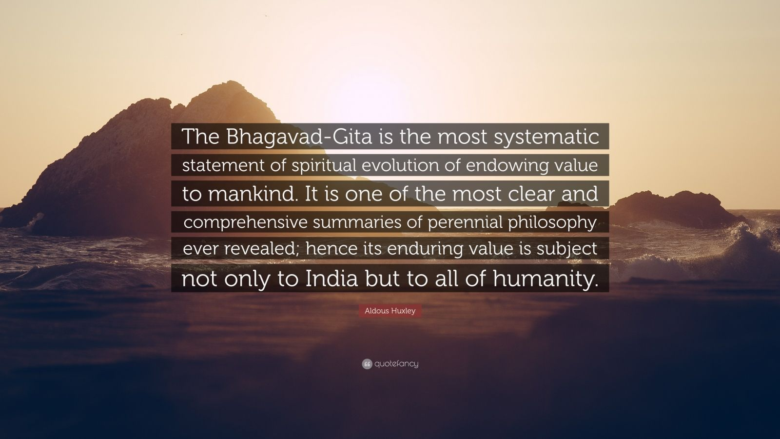 "Aldous Huxley Quote: ""The Bhagavad-Gita is the most systematic statement of spiritual evolution of endowing value to mankind. It is one of the most clear and comprehensive summaries of perennial philosophy ever revealed; hence its enduring value is subject not only to India but to all of humanity."""