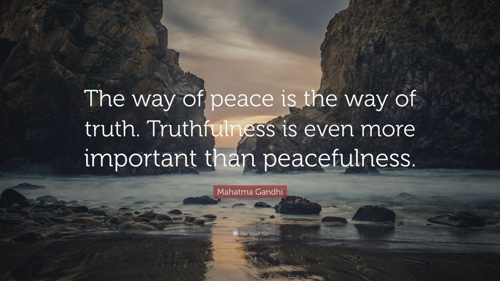 "Mahatma Gandhi Quote: ""The way of peace is the way of truth. Truthfulness is even more important than peacefulness."""