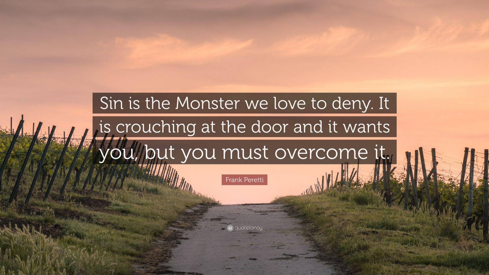 "Frank Peretti Quote: ""Sin is the Monster we love to deny. It is crouching at the door and it wants you, but you must overcome it."""