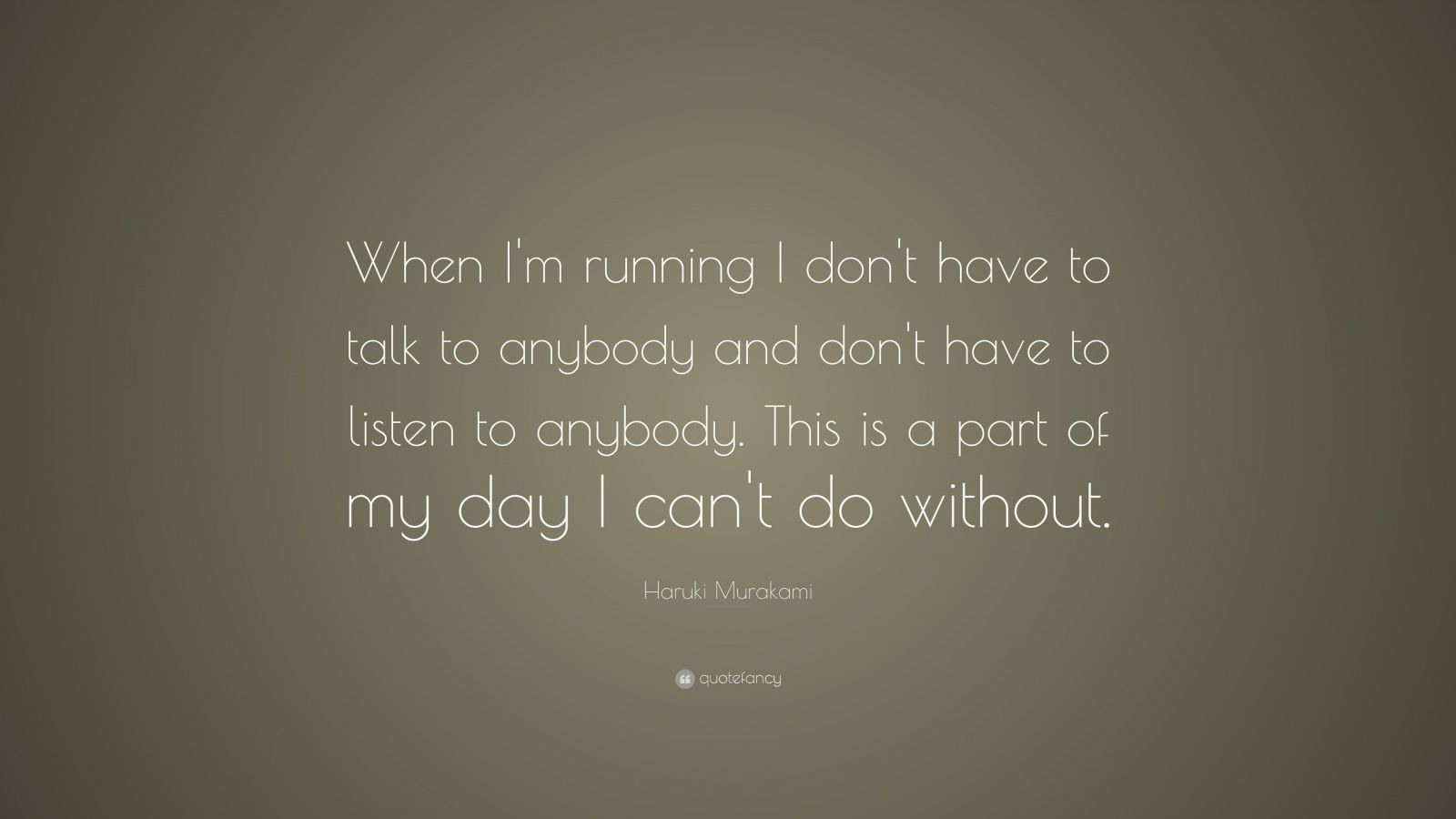 """Running Quotes 100 Wallpapers: Haruki Murakami Quote: """"When I'm Running I Don't Have To"""
