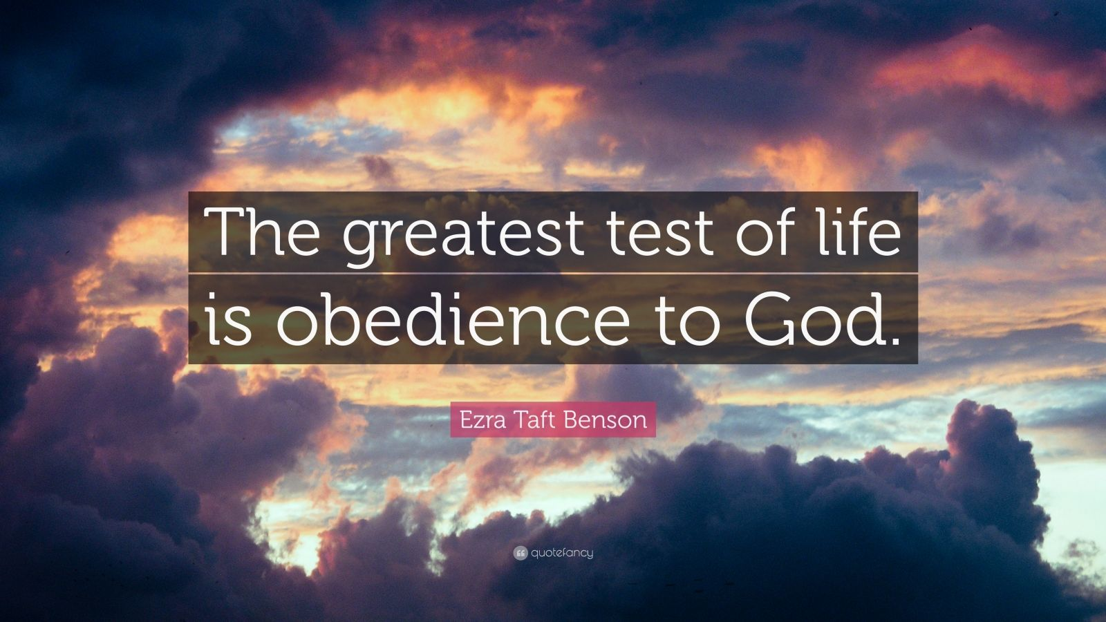 "Ezra Taft Benson Quote: ""The greatest test of life is obedience to God."""